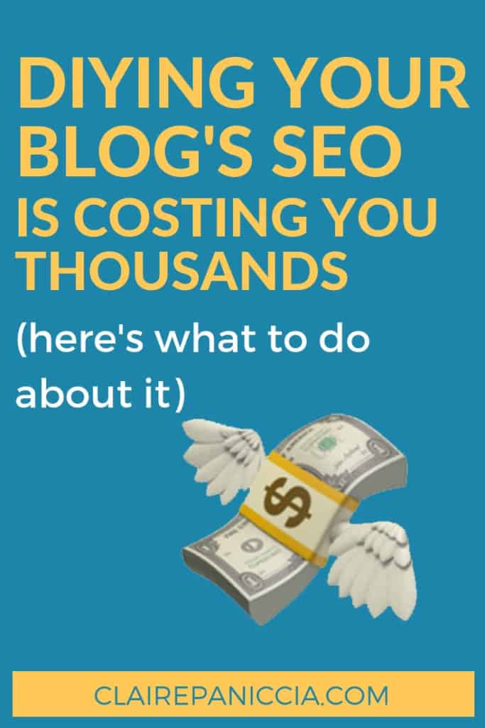 DIY SEO is costing your blog thousands. In this post I explain 3 ways that DIY SEO is literally losing you actual money. Then I tell you 4 things you can do about it. | Claire Paniccia SEO | Blog SEO | WordPress SEO | clairepaniccia.com