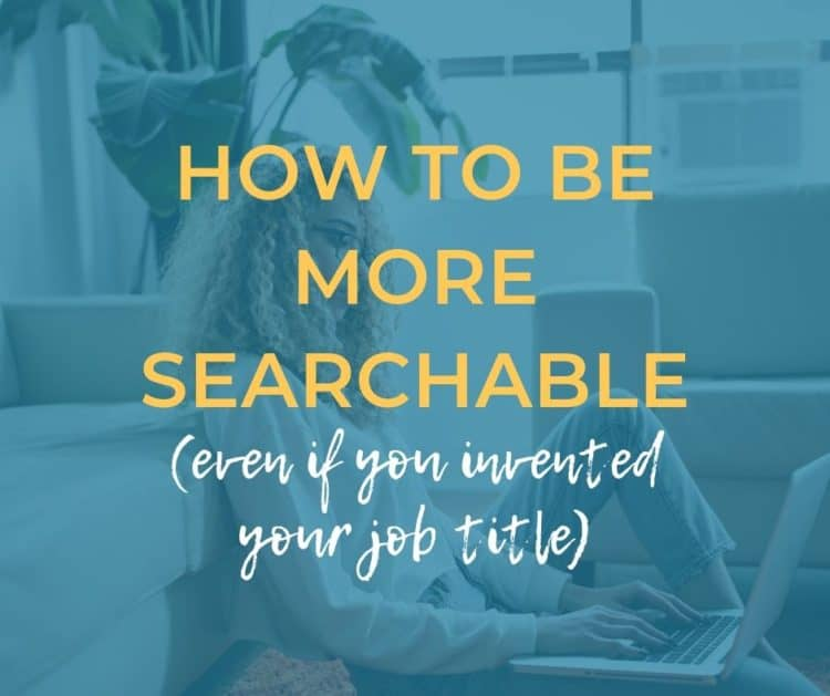 How to be more searchable (even if you invented your job title)